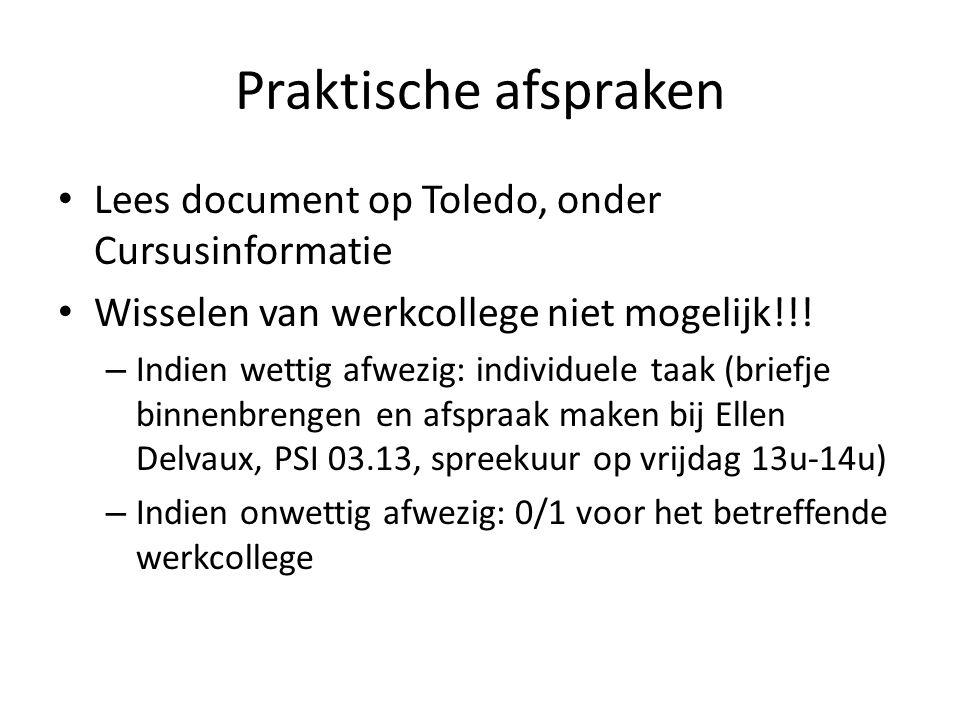 Praktische afspraken Lees document op Toledo, onder Cursusinformatie Wisselen van werkcollege niet mogelijk!!! – Indien wettig afwezig: individuele ta