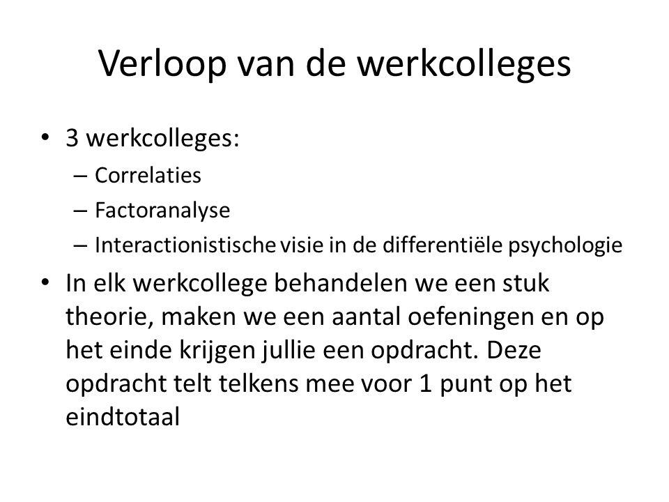 Verloop van de werkcolleges 3 werkcolleges: – Correlaties – Factoranalyse – Interactionistische visie in de differentiële psychologie In elk werkcolle