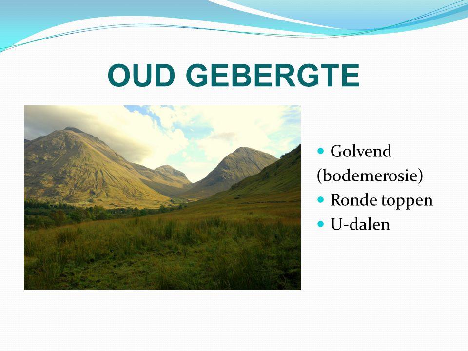 OUD GEBERGTE Golvend (bodemerosie) Ronde toppen U-dalen