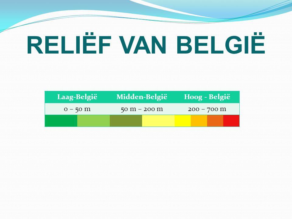 RELIËF VAN BELGIË Laag-BelgiëMidden-BelgiëHoog - België 0 – 50 m50 m – 200 m200 – 700 m
