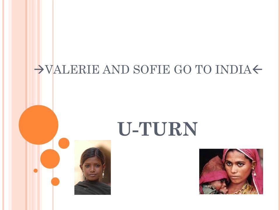  VALERIE AND SOFIE GO TO INDIA  U-TURN