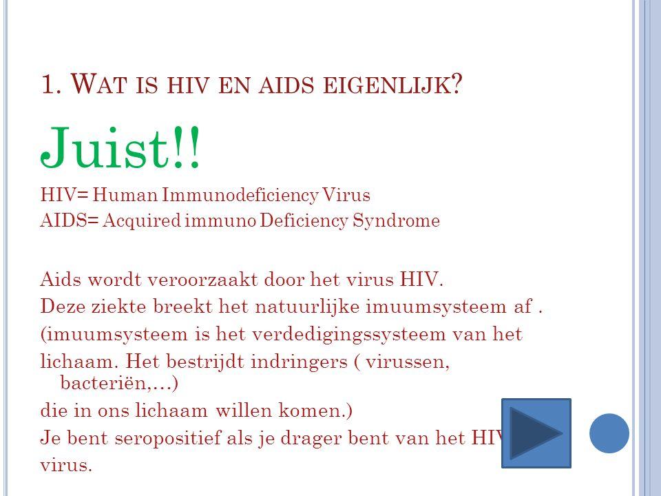 2.H OE KAN JE BESMET RAKEN MET HIV EN AIDS . Juist!.