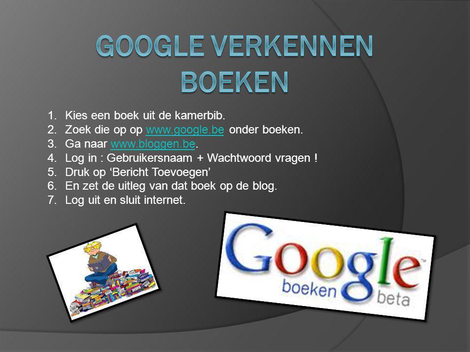 1.Kies een boek uit de kamerbib. 2.Zoek die op op www.google.be onder boeken.www.google.be 3.Ga naar www.bloggen.be.www.bloggen.be 4.Log in : Gebruike