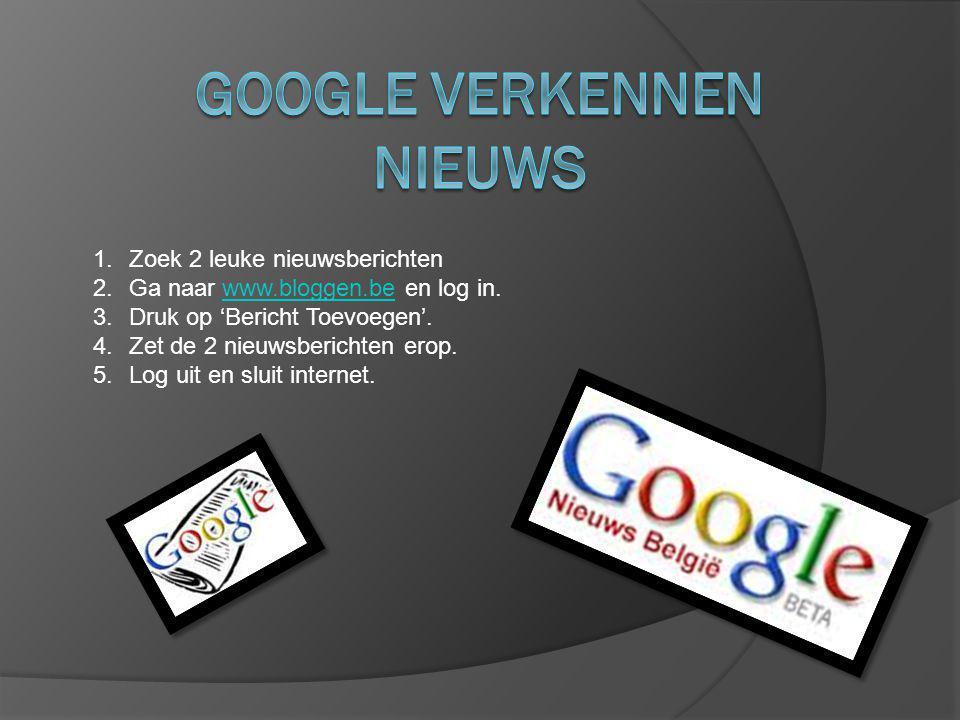 1.Zoek 2 leuke nieuwsberichten 2.Ga naar www.bloggen.be en log in.www.bloggen.be 3.Druk op 'Bericht Toevoegen'. 4.Zet de 2 nieuwsberichten erop. 5.Log