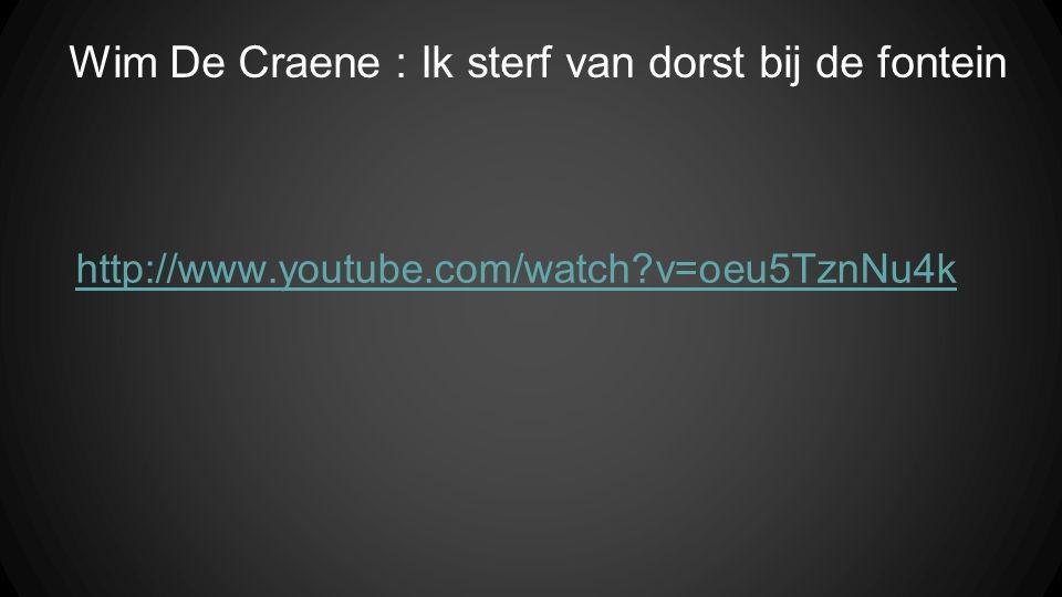 http://www.youtube.com/watch v=oeu5TznNu4k Wim De Craene : Ik sterf van dorst bij de fontein