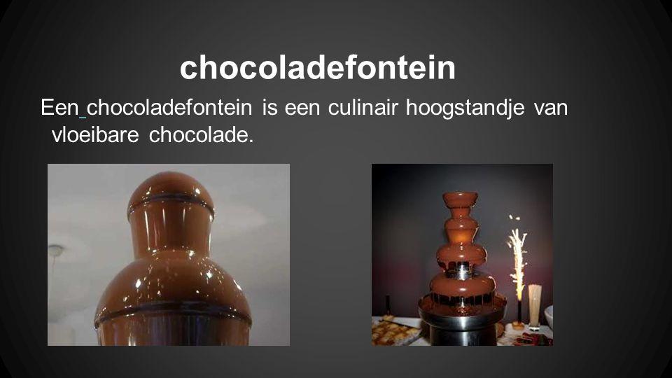 chocoladefontein Een chocoladefontein is een culinair hoogstandje van vloeibare chocolade.