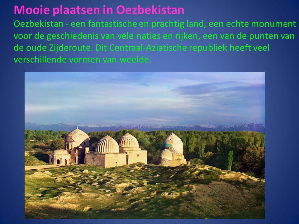 Mooie plaatsen in Oezbekistan Oezbekistan - een fantastische en prachtig land, een echte monument voor de geschiedenis van vele naties en rijken, een van de punten van de oude Zijderoute.