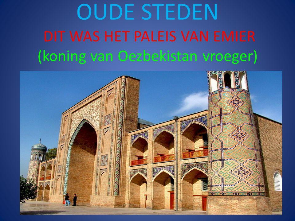 OUDE STEDEN DIT WAS HET PALEIS VAN EMIER (koning van Oezbekistan vroeger)