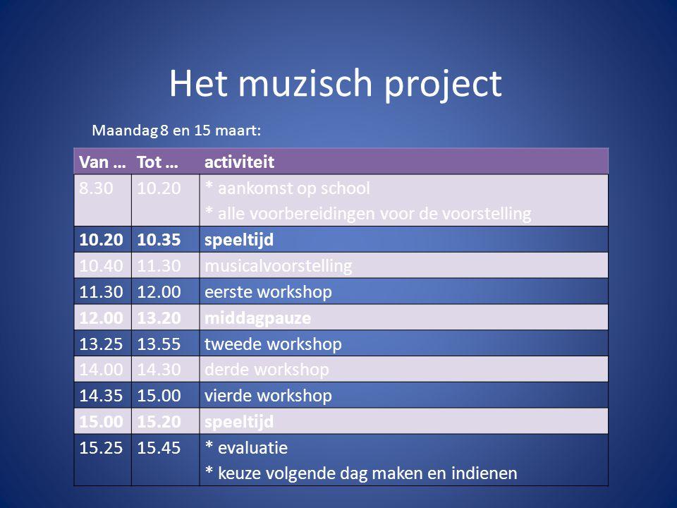 Het muzisch project Van …Tot …activiteit 8.3010.20 * aankomst op school * alle voorbereidingen voor de voorstelling 10.2010.35speeltijd 10.4011.30musi