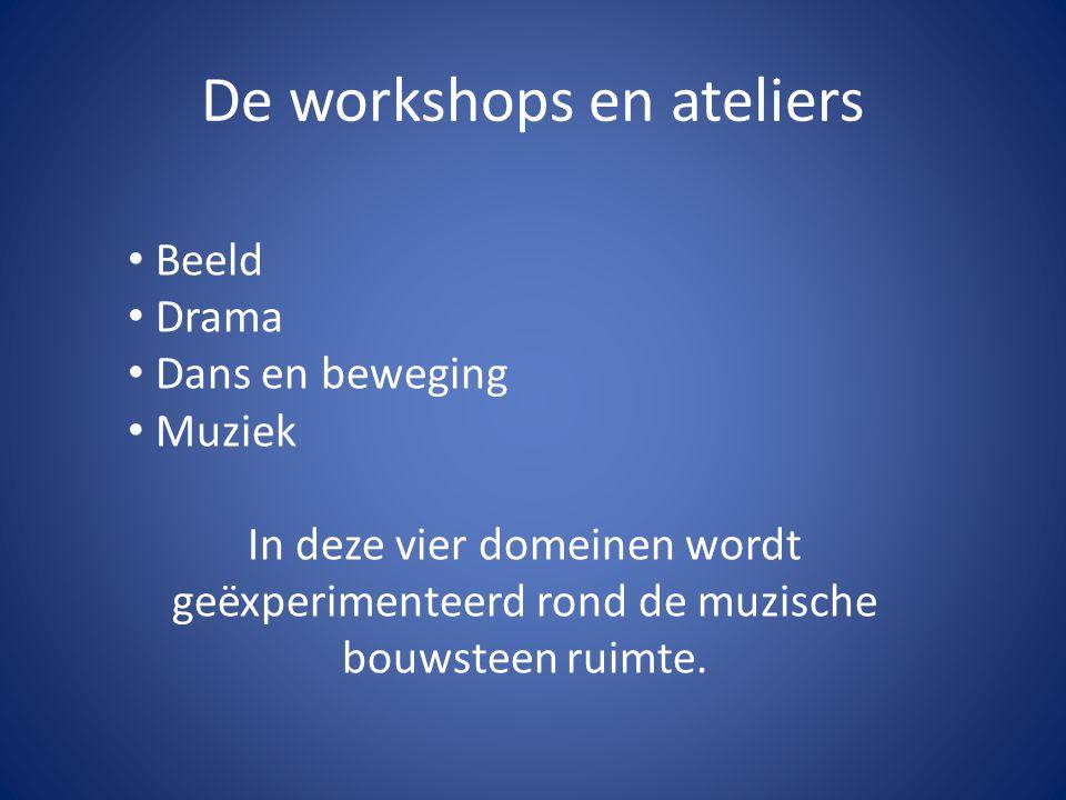 De workshops en ateliers Beeld Drama Dans en beweging Muziek In deze vier domeinen wordt geëxperimenteerd rond de muzische bouwsteen ruimte.