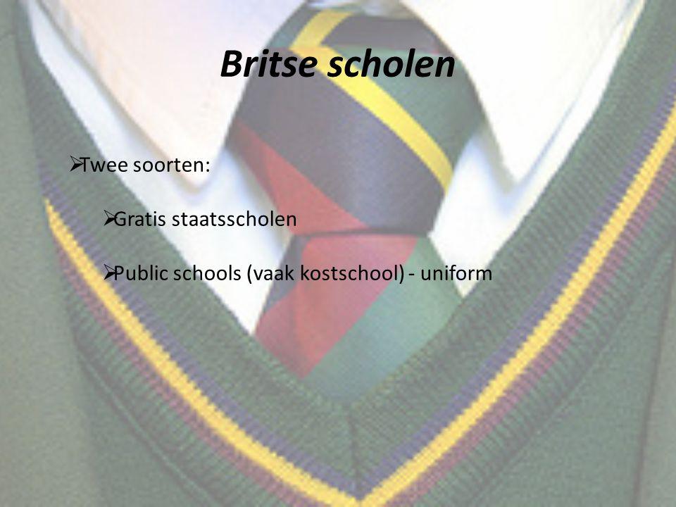Britse scholen  Twee soorten:  Gratis staatsscholen  Public schools (vaak kostschool) - uniform