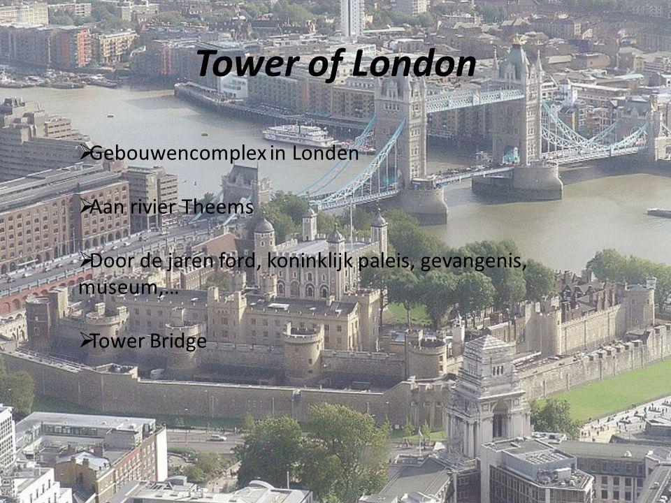 Tower of London  Gebouwencomplex in Londen  Aan rivier Theems  Door de jaren ford, koninklijk paleis, gevangenis, museum,…  Tower Bridge