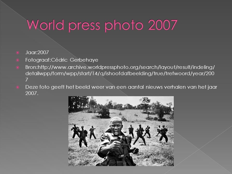  Jaar:2007  Fotograaf:Cédric Gerbehaye  Bron:http://www.archive.worldpressphoto.org/search/layout/result/indeling/ detailwpp/form/wpp/start/14/q/is