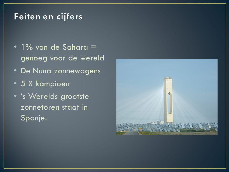 1% van de Sahara = genoeg voor de wereld De Nuna zonnewagens 5 X kampioen 's Werelds grootste zonnetoren staat in Spanje.