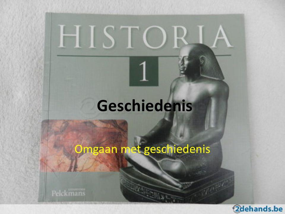 Geschiedenis Omgaan met geschiedenis