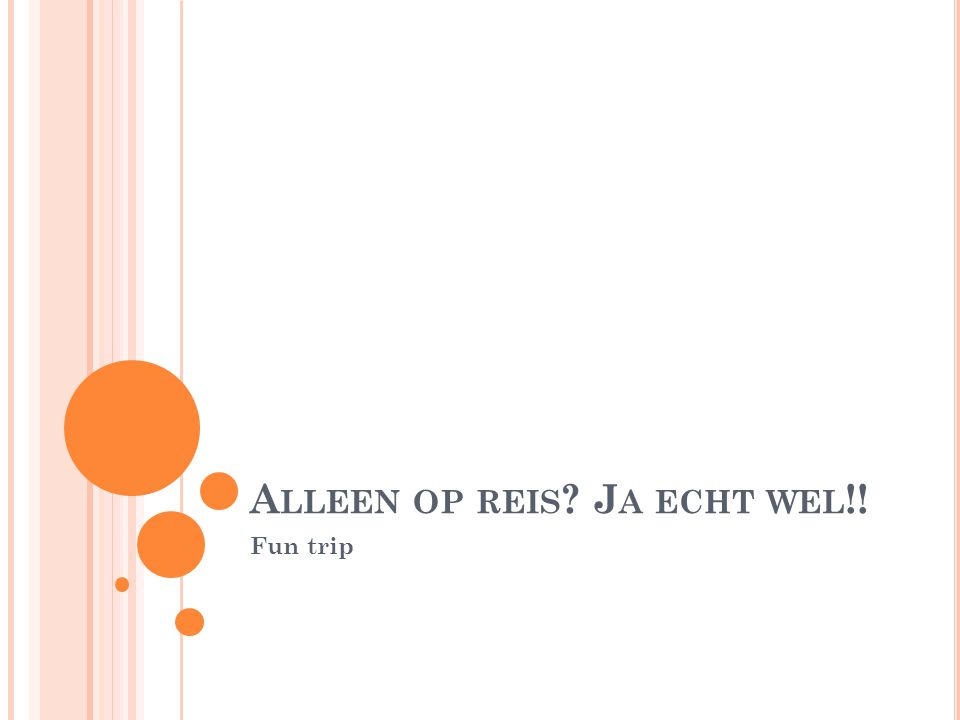 A LLEEN OP REIS ? J A ECHT WEL !! Fun trip