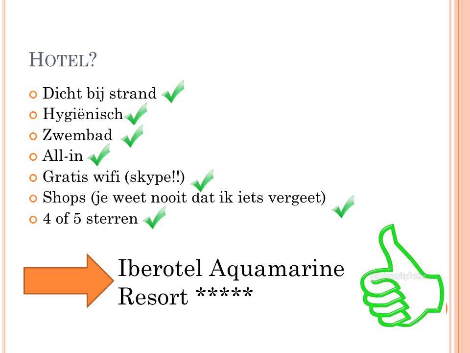 H OTEL ? Dicht bij strand Hygiënisch Zwembad All-in Gratis wifi (skype!!) Shops (je weet nooit dat ik iets vergeet) 4 of 5 sterren Iberotel Aquamarine