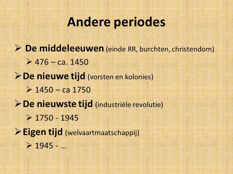 Andere periodes  De middeleeuwen (einde RR, burchten, christendom)  476 – ca. 1450  De nieuwe tijd (vorsten en kolonies)  1450 – ca 1750  De nieu