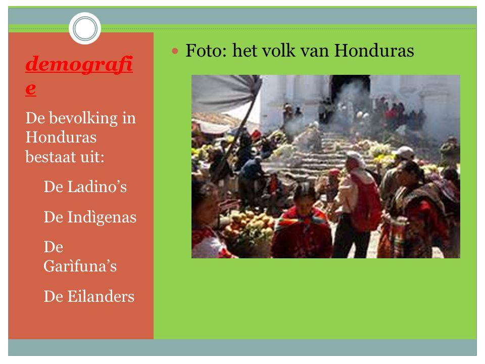 demografi e De bevolking in Honduras bestaat uit: 1. De Ladino's 2. De Indìgenas 3. De Garìfuna's 4. De Eilanders Foto: het volk van Honduras