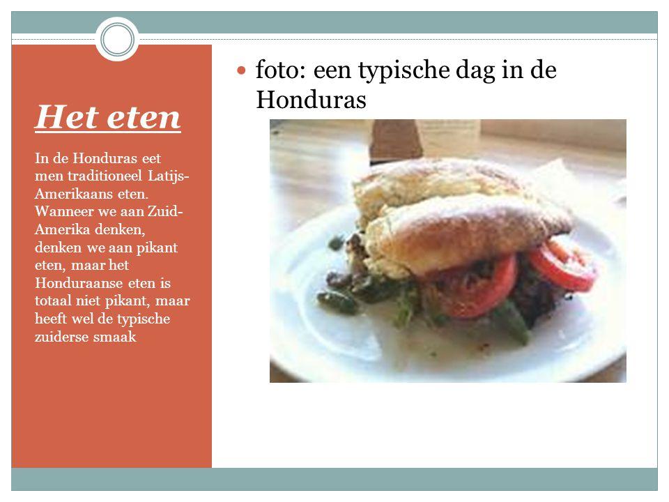Het eten In de Honduras eet men traditioneel Latijs- Amerikaans eten. Wanneer we aan Zuid- Amerika denken, denken we aan pikant eten, maar het Hondura