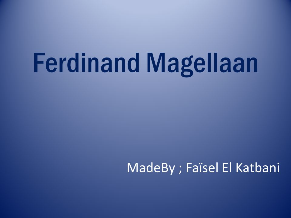 Ferdinand Magellaan MadeBy ; Faïsel El Katbani