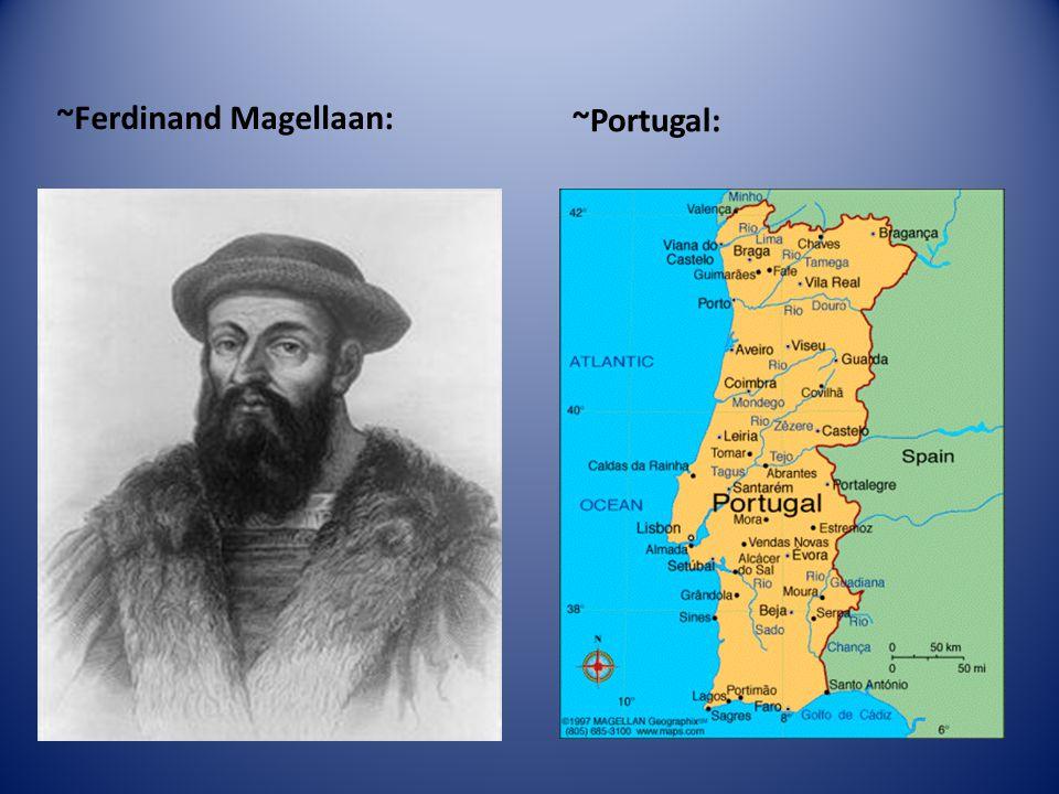 ~Ferdinand Magellaan: ~Portugal: