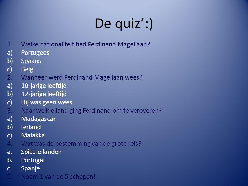 De quiz':) 1.Welke nationaliteit had Ferdinand Magellaan.
