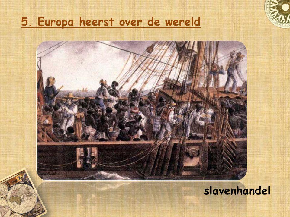 5. Europa heerst over de wereld slavenhandel
