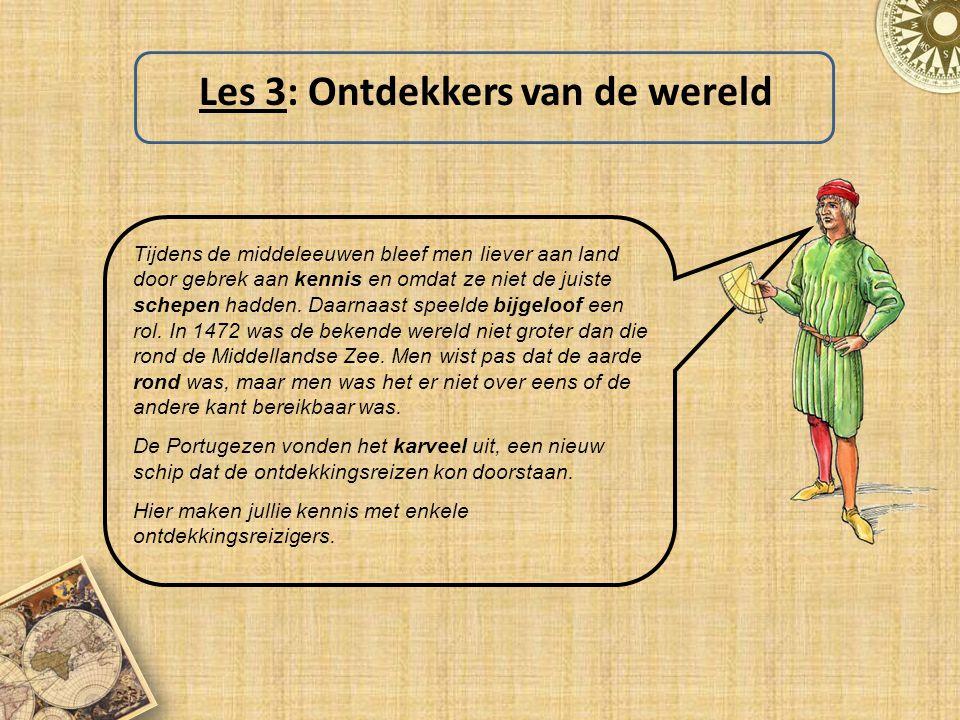 Les 3: Ontdekkers van de wereld Tijdens de middeleeuwen bleef men liever aan land door gebrek aan kennis en omdat ze niet de juiste schepen hadden. Da