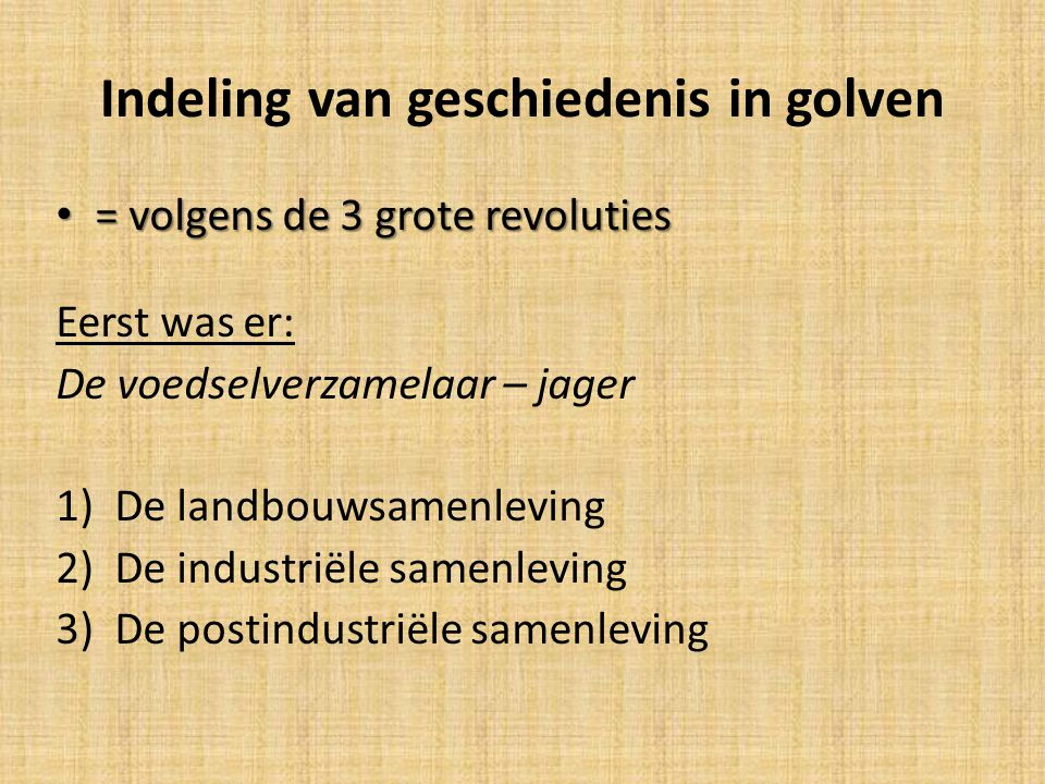 Indeling van geschiedenis in golven = volgens de 3 grote revoluties = volgens de 3 grote revoluties Eerst was er: De voedselverzamelaar – jager 1)De l
