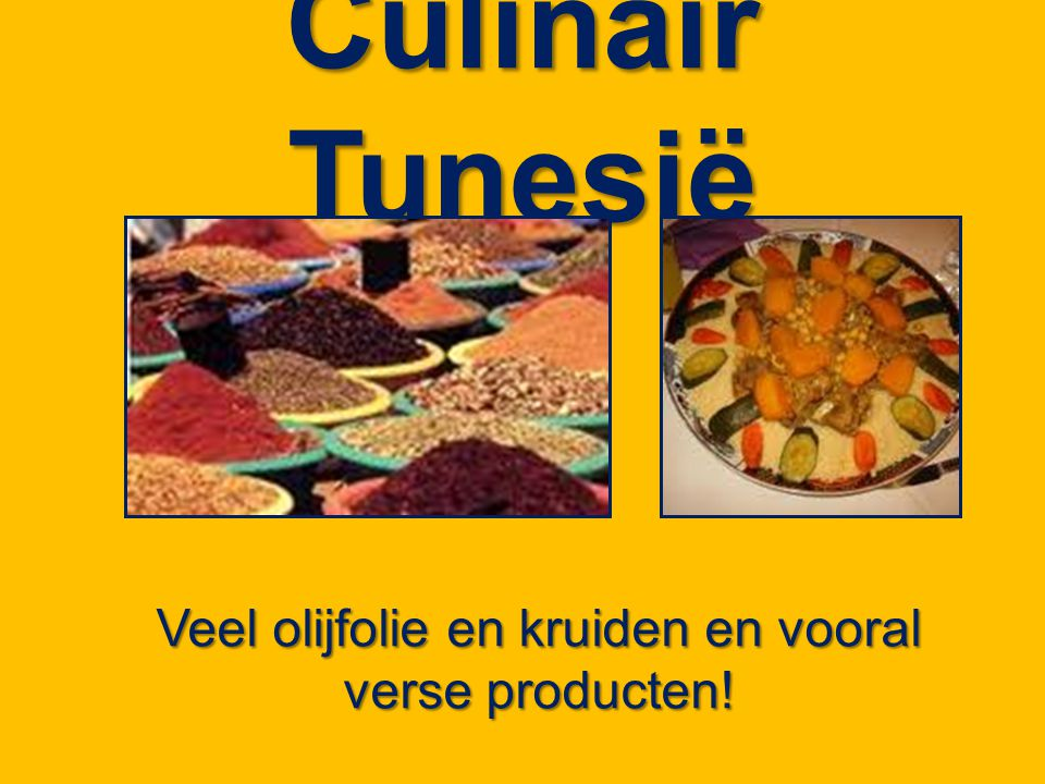 Culinair Tunesië Veel olijfolie en kruiden en vooral verse producten!