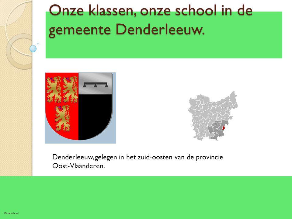Onze klassen, onze school in de gemeente Denderleeuw. Onze school, Denderleeuw, gelegen in het zuid-oosten van de provincie Oost-Vlaanderen.