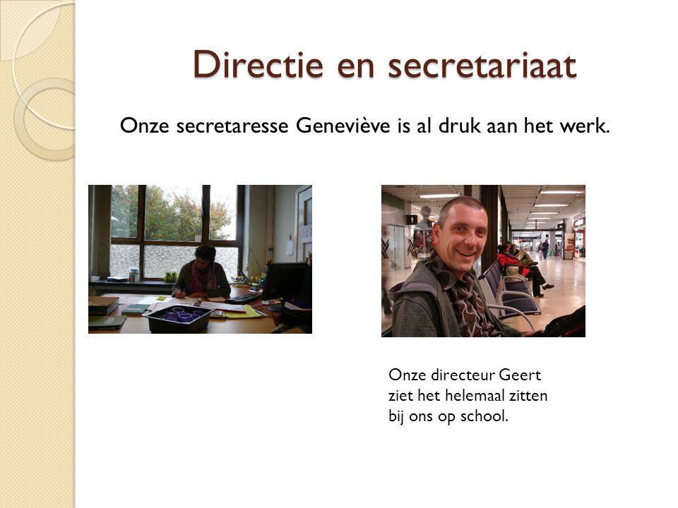 Directie en secretariaat Onze secretaresse Geneviève is al druk aan het werk. Onze directeur Geert ziet het helemaal zitten bij ons op school.