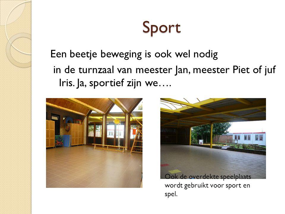 Sport Een beetje beweging is ook wel nodig in de turnzaal van meester Jan, meester Piet of juf Iris. Ja, sportief zijn we…. Ook de overdekte speelplaa