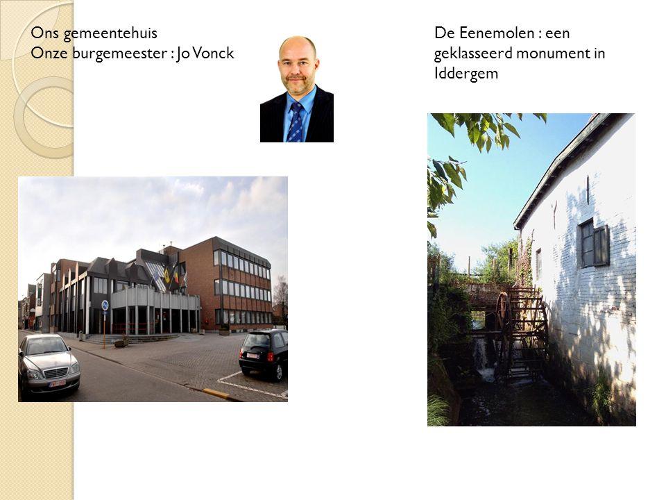 Ons gemeentehuis Onze burgemeester : Jo Vonck De Eenemolen : een geklasseerd monument in Iddergem