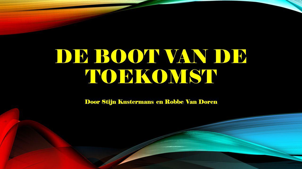 DE BOOT VAN DE TOEKOMST Door Stijn Kustermans en Robbe Van Doren