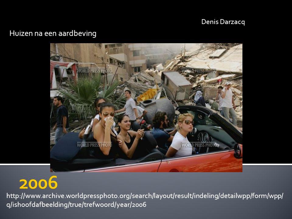 Huizen na een aardbeving Denis Darzacq http://www.archive.worldpressphoto.org/search/layout/result/indeling/detailwpp/form/wpp/ q/ishoofdafbeelding/true/trefwoord/year/2006