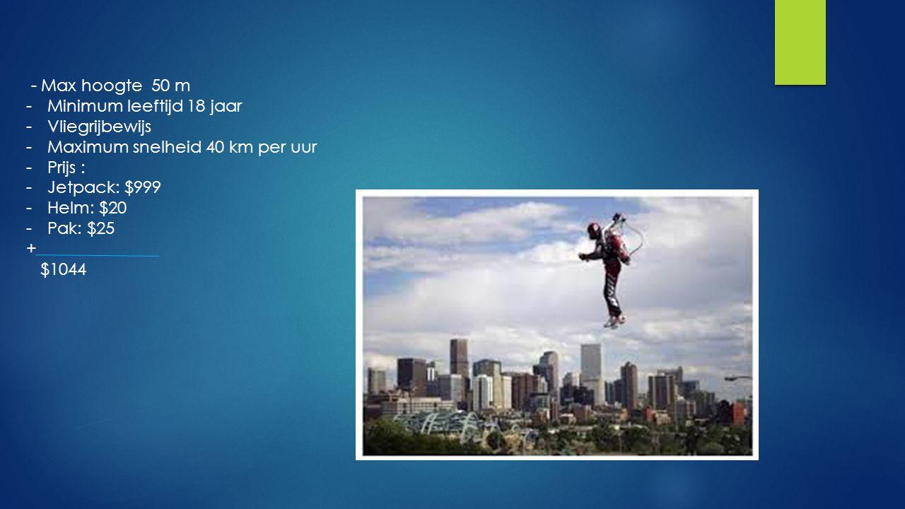 - Max hoogte 50 m -Minimum leeftijd 18 jaar -Vliegrijbewijs -Maximum snelheid 40 km per uur -Prijs : -Jetpack: $999 -Helm: $20 -Pak: $25 + $1044
