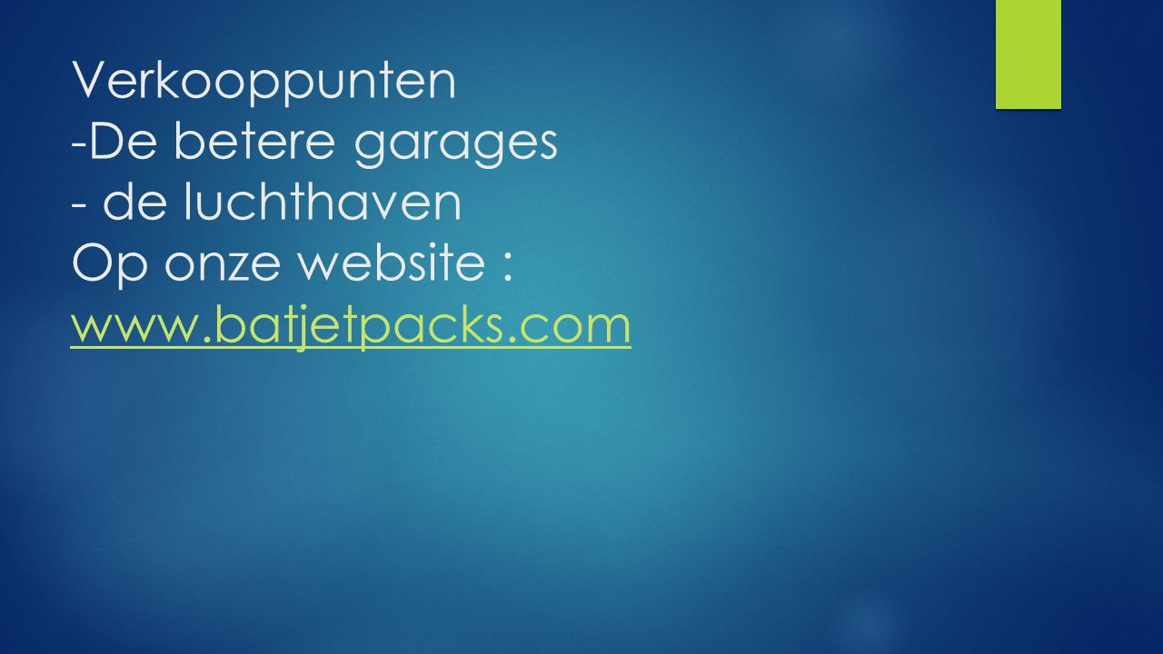 Verkooppunten -De betere garages - de luchthaven Op onze website : www.batjetpacks.com www.batjetpacks.com
