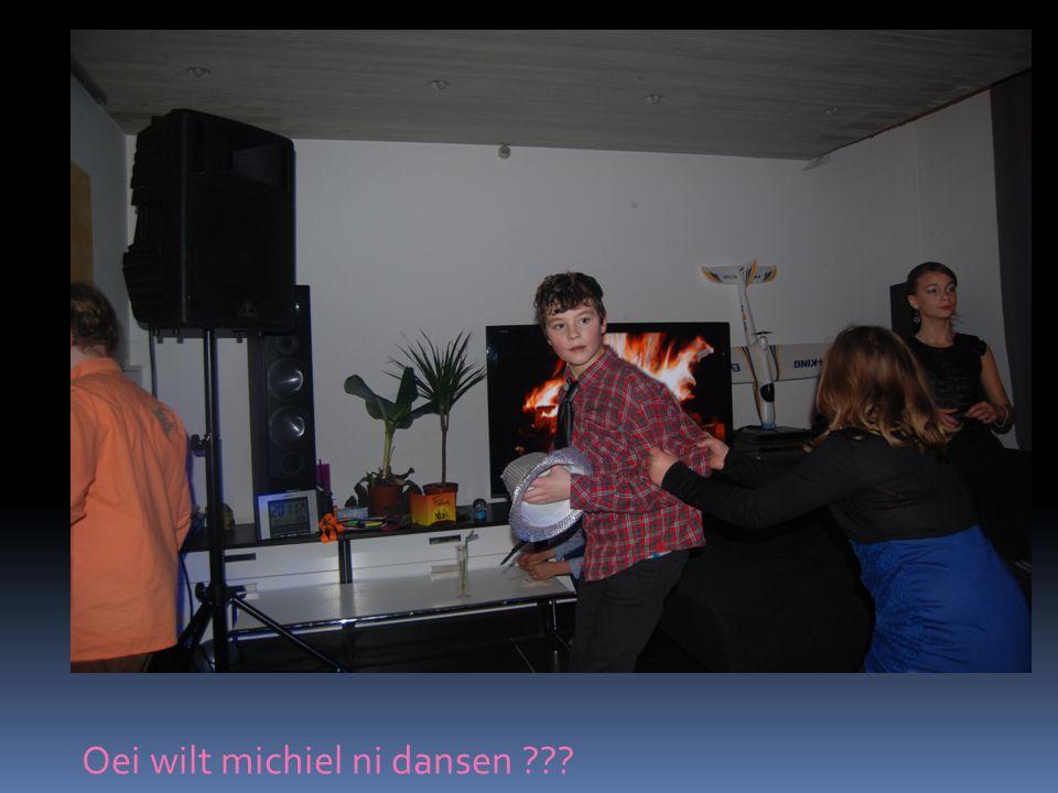 Oei wilt michiel ni dansen ???