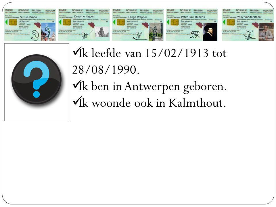 Ik leefde van 15/02/1913 tot 28/08/1990. Ik ben in Antwerpen geboren. Ik woonde ook in Kalmthout.