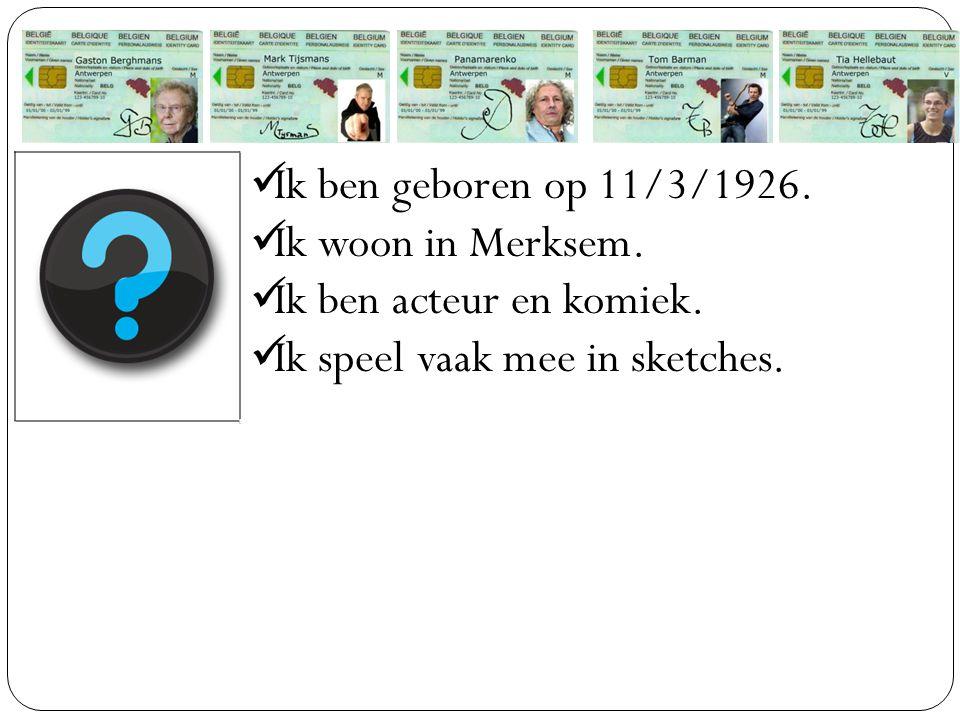 Ik ben geboren op 11/3/1926. Ik woon in Merksem. Ik ben acteur en komiek. Ik speel vaak mee in sketches.
