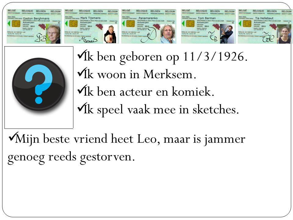 Ik ben geboren op 11/3/1926. Ik woon in Merksem. Ik ben acteur en komiek. Ik speel vaak mee in sketches. Mijn beste vriend heet Leo, maar is jammer ge