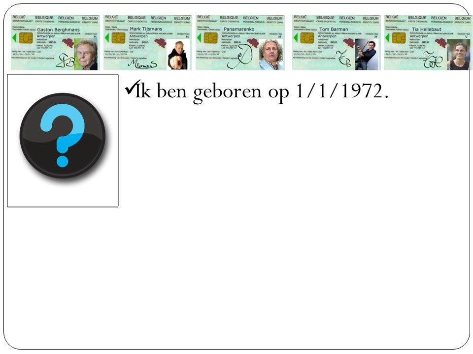Ik ben geboren op 1/1/1972.