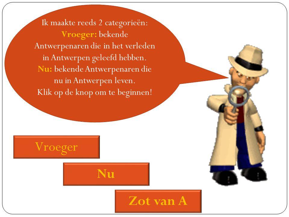 Ik maakte reeds 2 categorieën: Vroeger: bekende Antwerpenaren die in het verleden in Antwerpen geleefd hebben. Nu: bekende Antwerpenaren die nu in Ant