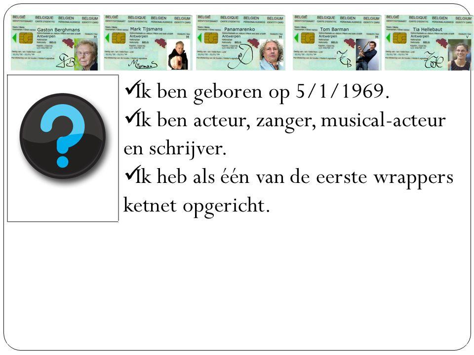 Ik ben geboren op 5/1/1969. Ik ben acteur, zanger, musical-acteur en schrijver. Ik heb als één van de eerste wrappers ketnet opgericht.