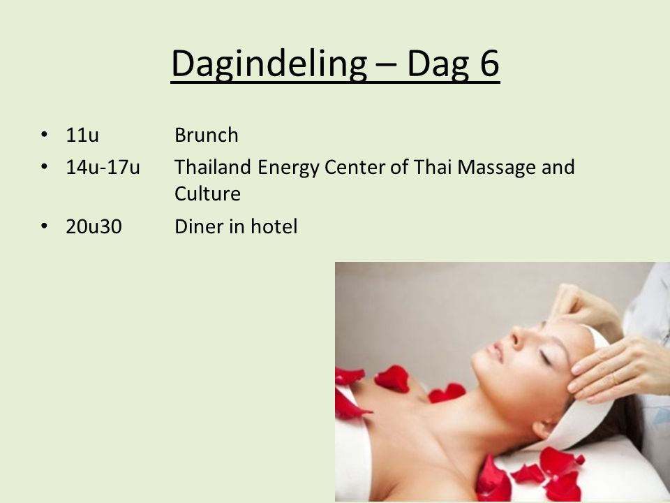 Dagindeling – Dag 6 11u Brunch 14u-17uThailand Energy Center of Thai Massage and Culture 20u30Diner in hotel