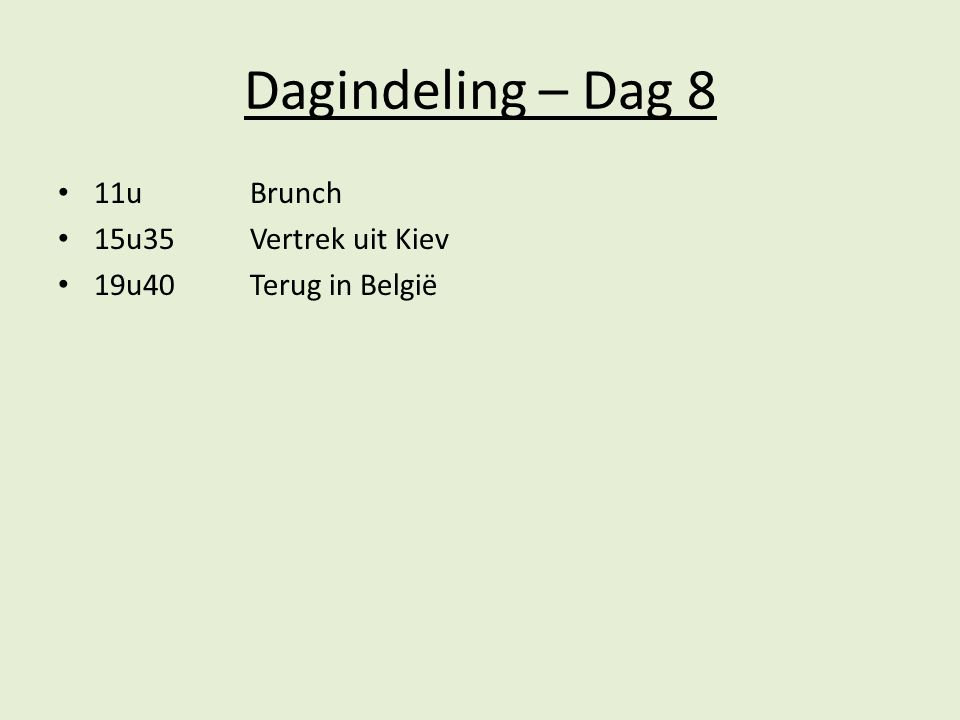 Dagindeling – Dag 8 11u Brunch 15u35Vertrek uit Kiev 19u40Terug in België
