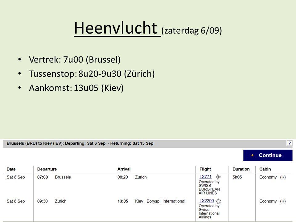 Heenvlucht (zaterdag 6/09) Vertrek: 7u00 (Brussel) Tussenstop: 8u20-9u30 (Zürich) Aankomst: 13u05 (Kiev)