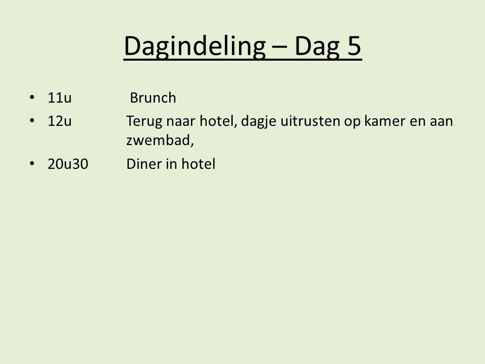 Dagindeling – Dag 5 11u Brunch 12u Terug naar hotel, dagje uitrusten op kamer en aan zwembad, 20u30Diner in hotel